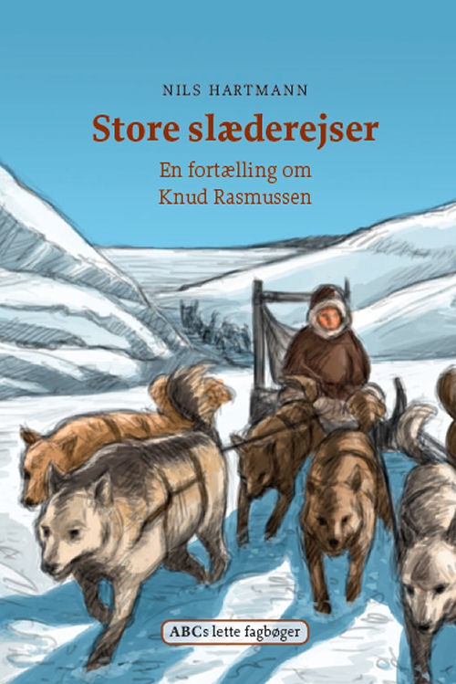 Store slæderejser - En fortælling om Knud Rasmussen; Bogen er UDSOLGT men fås som e-bog