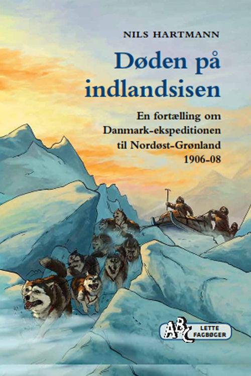 Døden på indlandsisen. En fortælling om Danmark-ekspeditionen til Nordøst-Grønland 1906-08